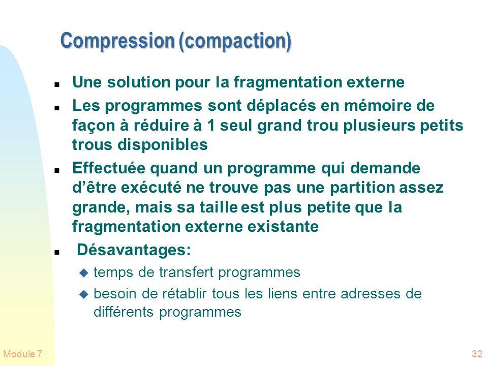Module 732 Compression (compaction) n Une solution pour la fragmentation externe n Les programmes sont déplacés en mémoire de façon à réduire à 1 seul