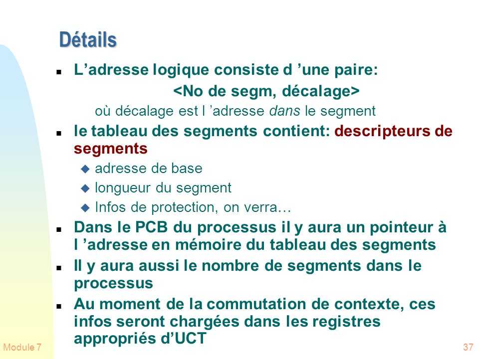 Module 737 Détails n Ladresse logique consiste d une paire: où décalage est l adresse dans le segment n le tableau des segments contient: descripteurs