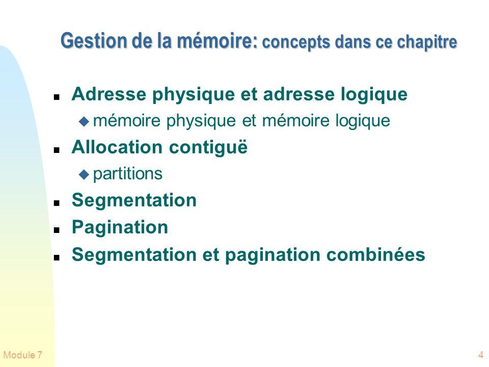 Module 74 Gestion de la mémoire: concepts dans ce chapitre n Adresse physique et adresse logique u mémoire physique et mémoire logique n Allocation co