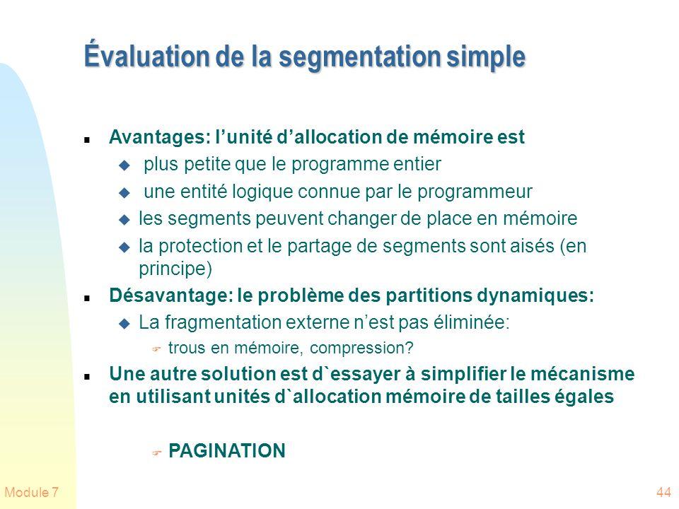 Module 744 Évaluation de la segmentation simple n Avantages: lunité dallocation de mémoire est u plus petite que le programme entier u une entité logi
