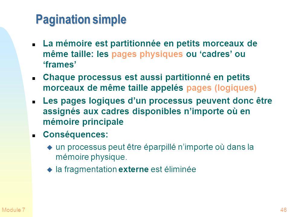 Module 746 Pagination simple n La mémoire est partitionnée en petits morceaux de même taille: les pages physiques ou cadres ou frames n Chaque process