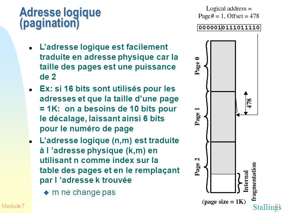 Module 751 Adresse logique (pagination) n Ladresse logique est facilement traduite en adresse physique car la taille des pages est une puissance de 2