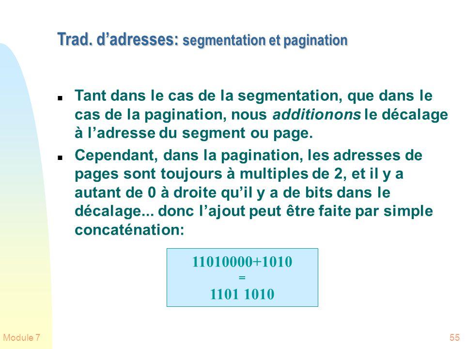 Module 755 Trad. dadresses: segmentation et pagination n Tant dans le cas de la segmentation, que dans le cas de la pagination, nous additionons le dé