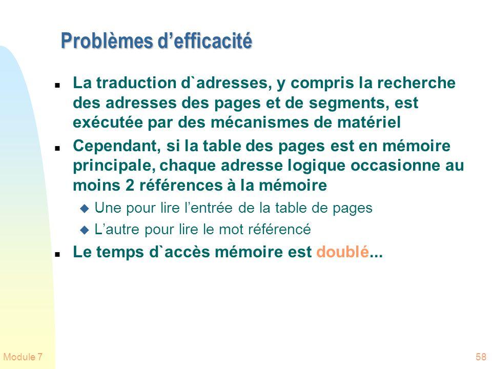 Module 758 Problèmes defficacité n La traduction d`adresses, y compris la recherche des adresses des pages et de segments, est exécutée par des mécani