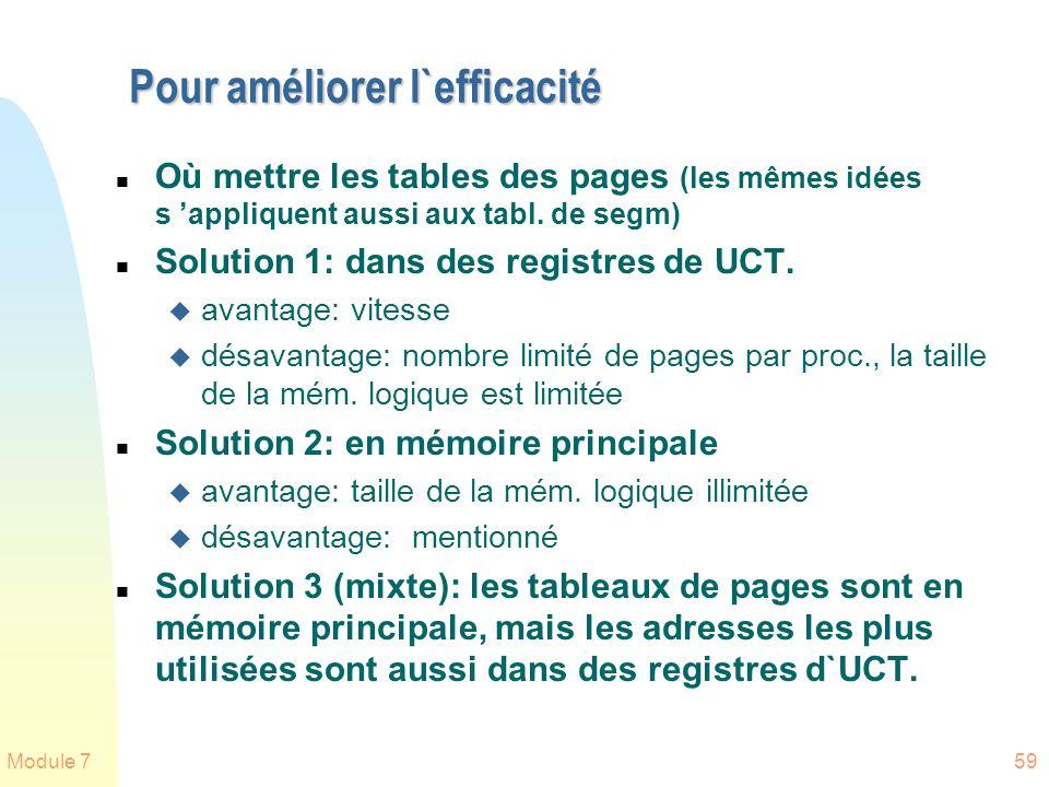 Module 759 Pour améliorer l`efficacité n Où mettre les tables des pages (les mêmes idées s appliquent aussi aux tabl. de segm) n Solution 1: dans des