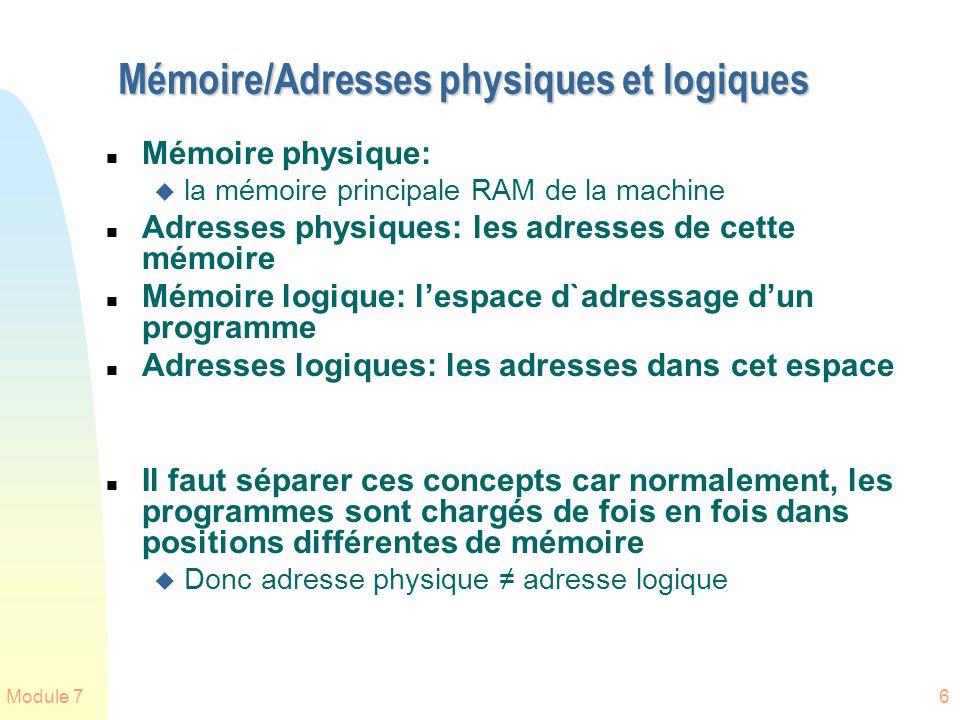 Module 76 Mémoire/Adresses physiques et logiques n Mémoire physique: u la mémoire principale RAM de la machine n Adresses physiques: les adresses de c
