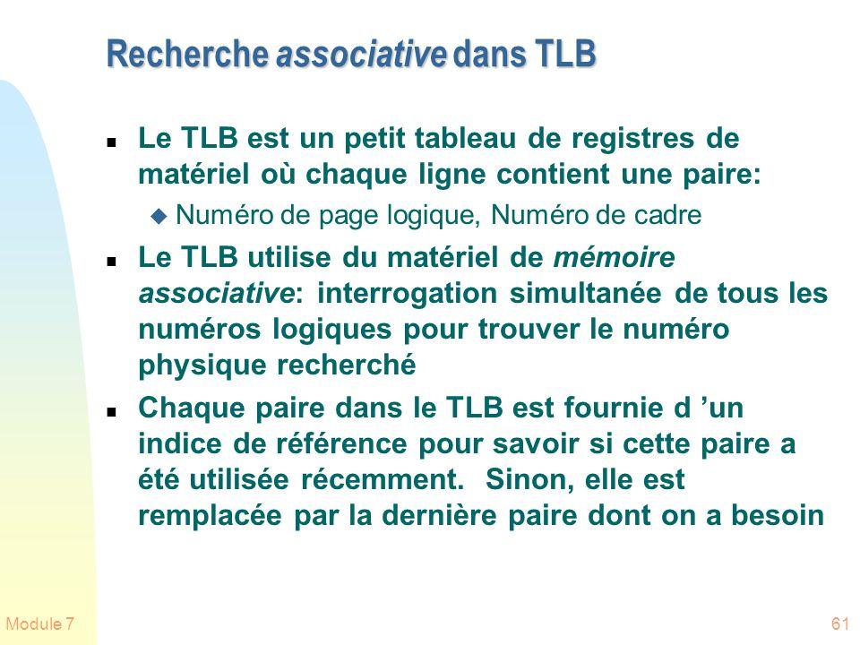 Module 761 Recherche associative dans TLB n Le TLB est un petit tableau de registres de matériel où chaque ligne contient une paire: u Numéro de page