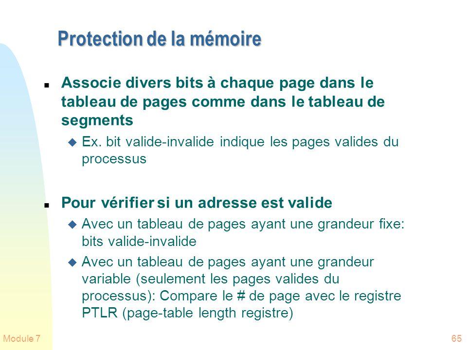 Module 765 Protection de la mémoire n Associe divers bits à chaque page dans le tableau de pages comme dans le tableau de segments u Ex. bit valide-in