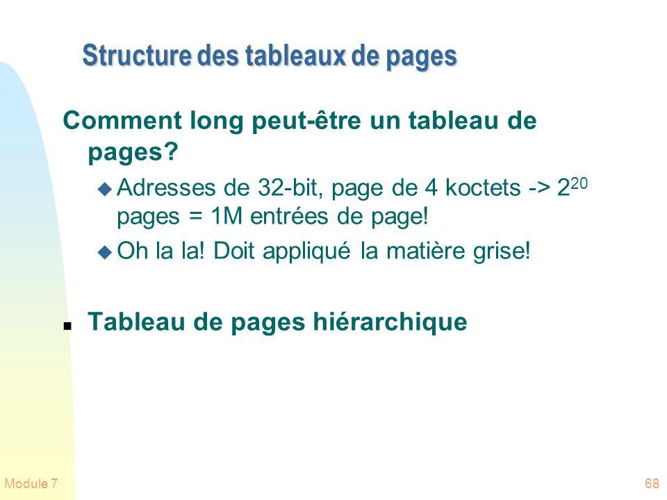 Module 768 Structure des tableaux de pages Comment long peut-être un tableau de pages? u Adresses de 32-bit, page de 4 koctets -> 2 20 pages = 1M entr
