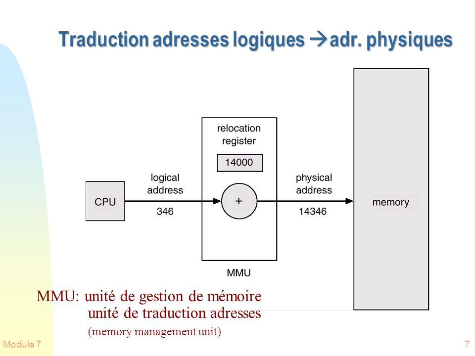 Module 77 Traduction adresses logiques adr. physiques MMU: unité de gestion de mémoire unité de traduction adresses (memory management unit)