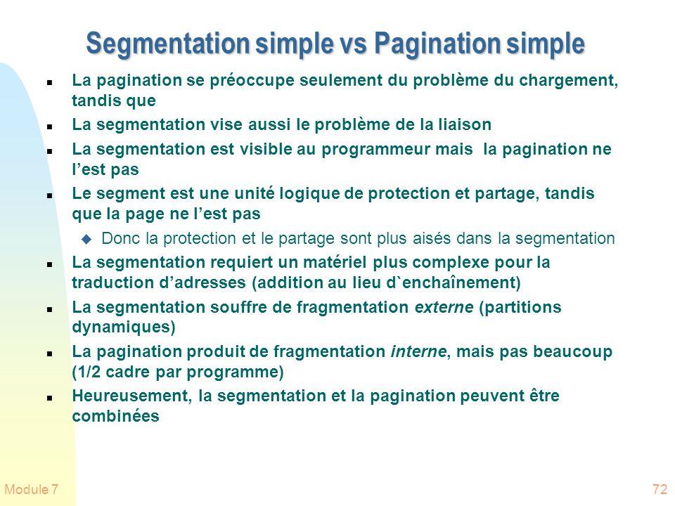 Module 772 Segmentation simple vs Pagination simple n La pagination se préoccupe seulement du problème du chargement, tandis que n La segmentation vis