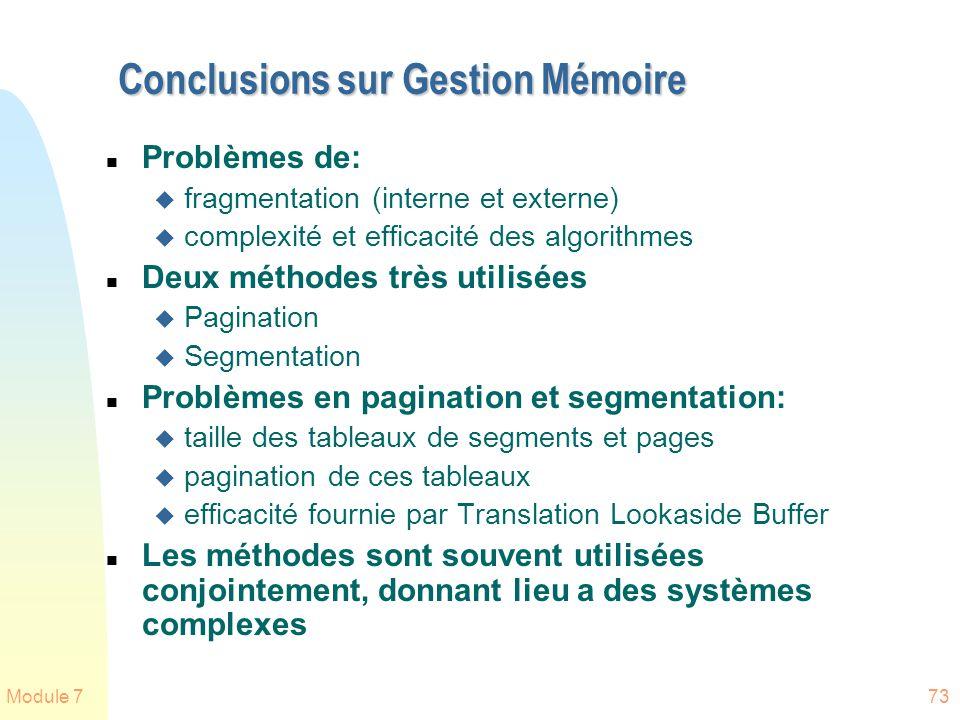 Module 773 Conclusions sur Gestion Mémoire n Problèmes de: u fragmentation (interne et externe) u complexité et efficacité des algorithmes n Deux méth