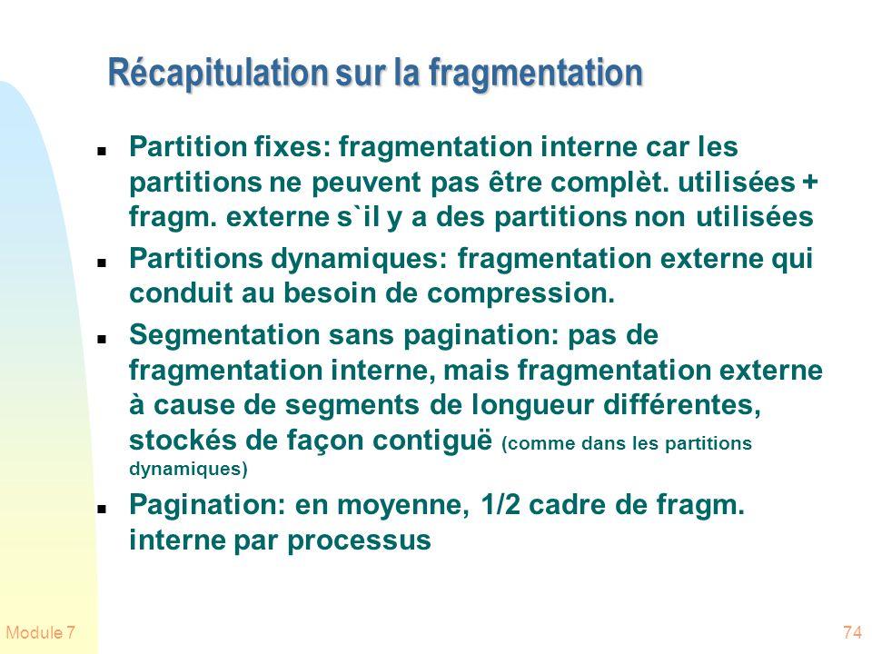 Module 774 Récapitulation sur la fragmentation n Partition fixes: fragmentation interne car les partitions ne peuvent pas être complèt. utilisées + fr