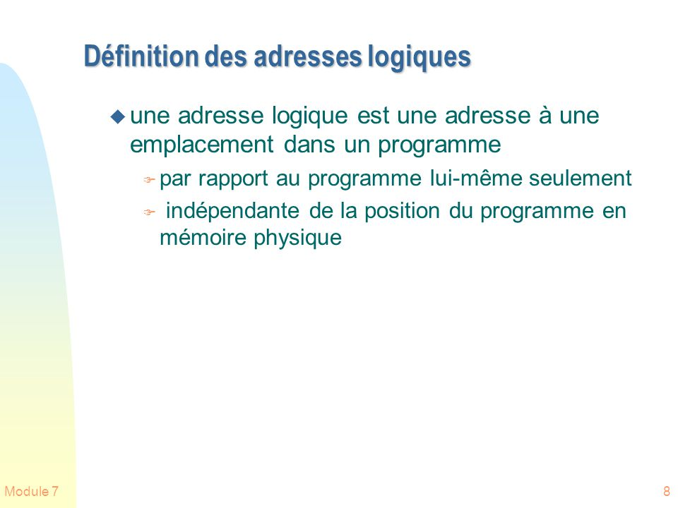 Module 78 Définition des adresses logiques u une adresse logique est une adresse à une emplacement dans un programme F par rapport au programme lui-mê