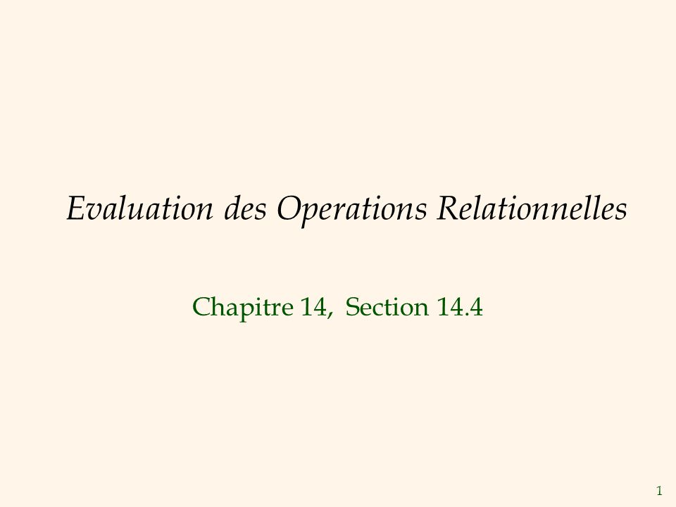 1 Evaluation des Operations Relationnelles Chapitre 14, Section 14.4