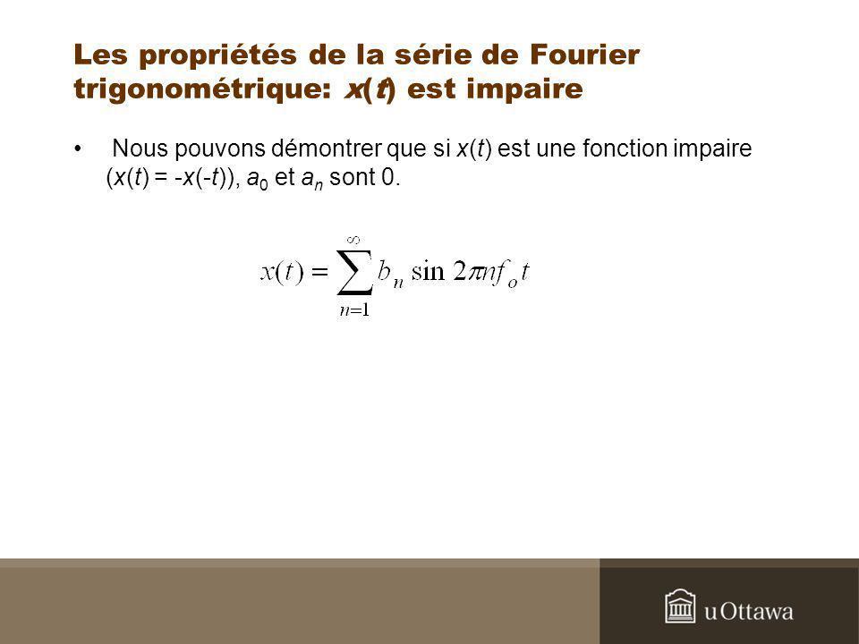 Les propriétés de la série de Fourier trigonométrique: x(t) est impaire Nous pouvons démontrer que si x(t) est une fonction impaire (x(t) = -x(-t)), a