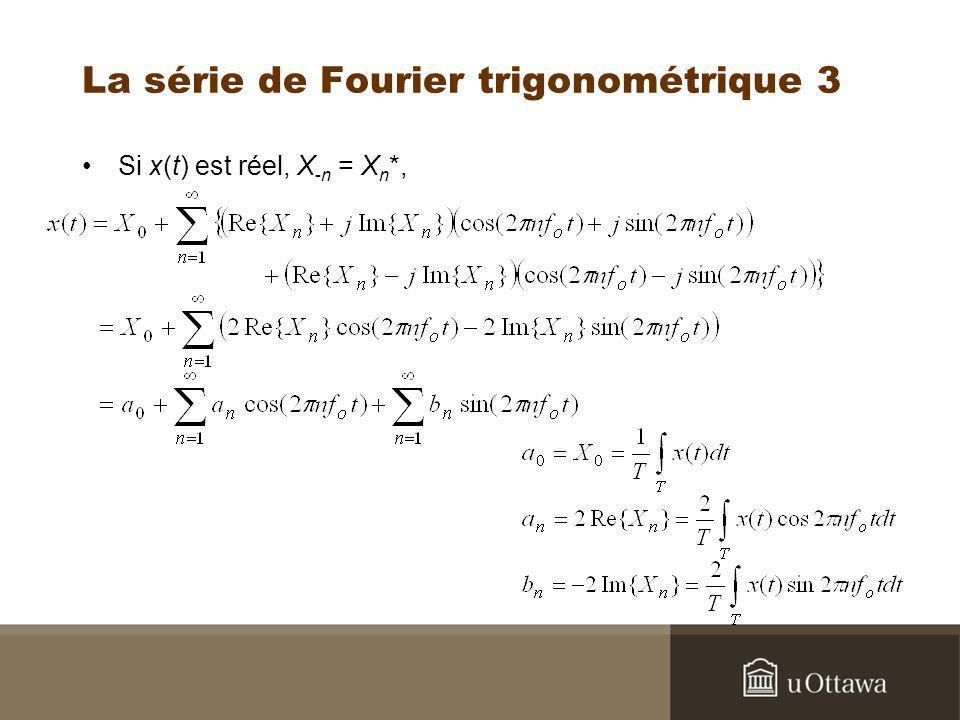 La série de Fourier trigonométrique 3 Si x(t) est réel, X -n = X n *,