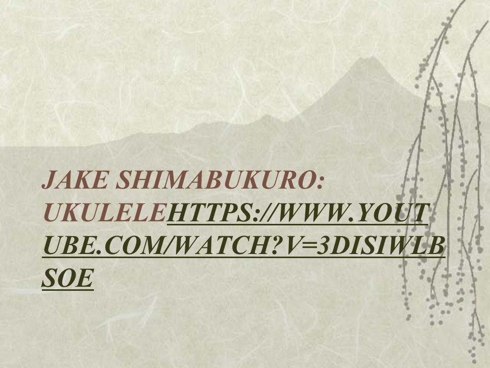 JAKE SHIMABUKURO: UKULELEHTTPS://WWW.YOUT UBE.COM/WATCH?V=3DISIWLB SOEHTTPS://WWW.YOUT UBE.COM/WATCH?V=3DISIWLB SOE