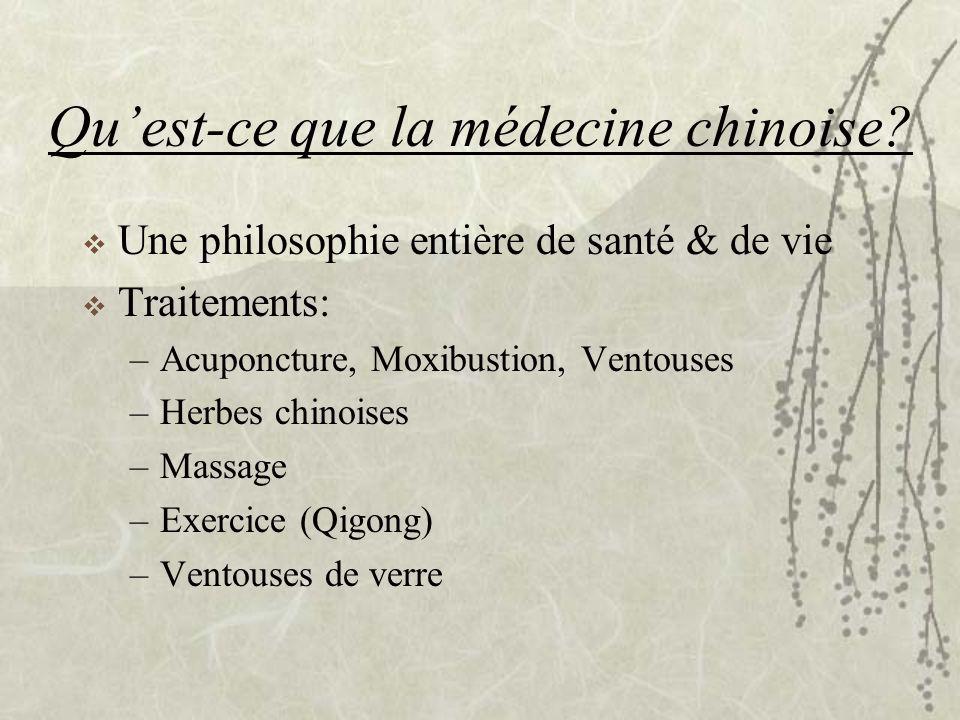 Quest-ce que la médecine chinoise? Une philosophie entière de santé & de vie Traitements: –Acuponcture, Moxibustion, Ventouses –Herbes chinoises –Mass