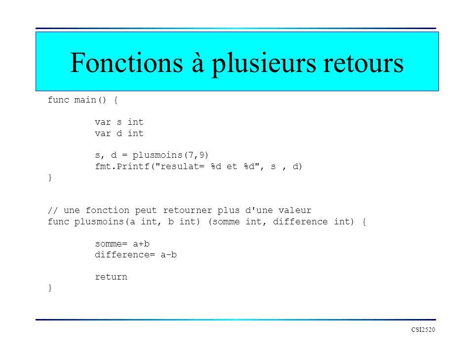 Fonctions à plusieurs retours CSI2520 func main() { var s int var d int s, d = plusmoins(7,9) fmt.Printf(