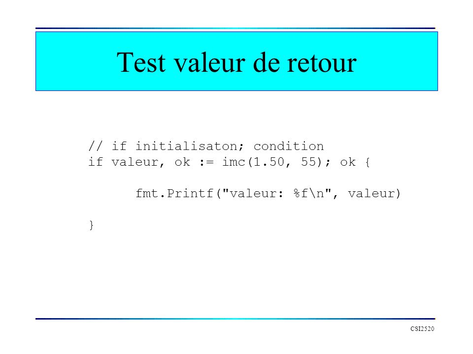Test valeur de retour CSI2520 // if initialisaton; condition if valeur, ok := imc(1.50, 55); ok { fmt.Printf(