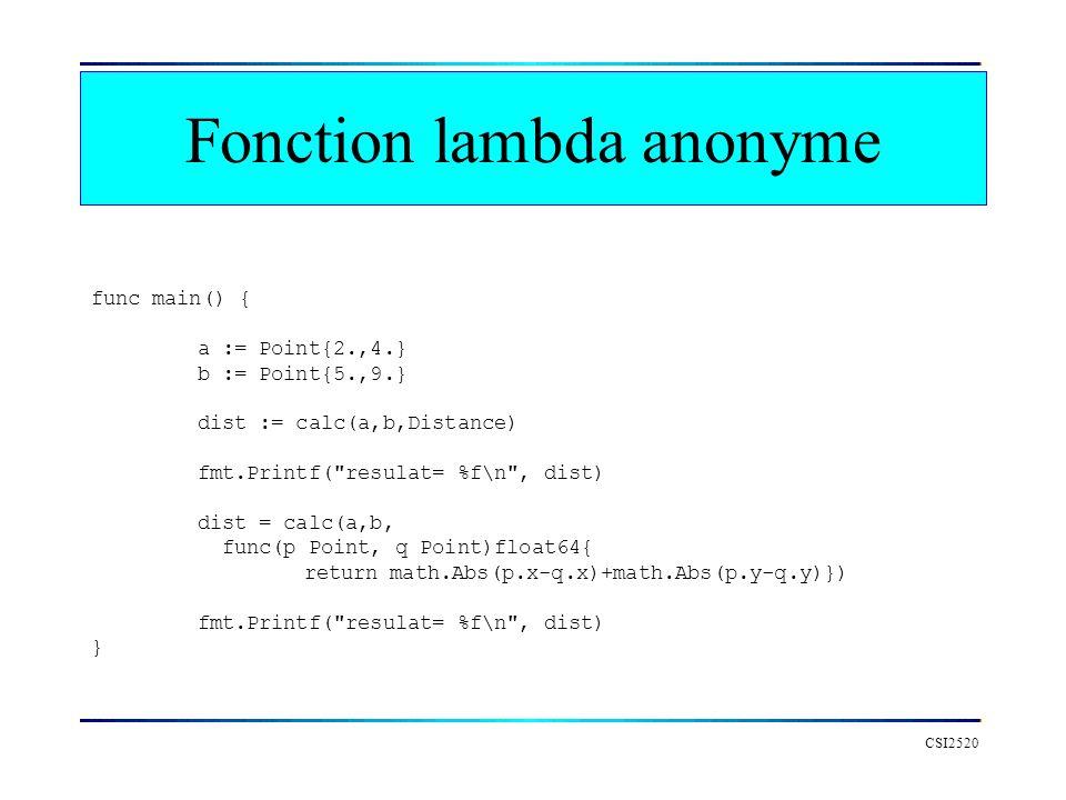 Fonction lambda anonyme CSI2520 func main() { a := Point{2.,4.} b := Point{5.,9.} dist := calc(a,b,Distance) fmt.Printf(