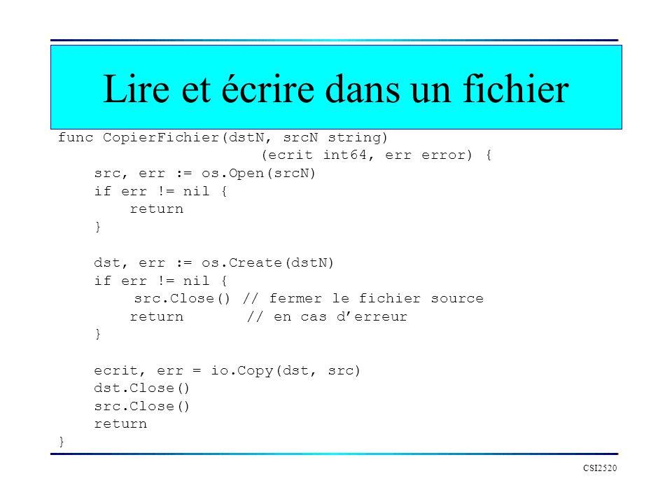 Lire et écrire dans un fichier CSI2520 func CopierFichier(dstN, srcN string) (ecrit int64, err error) { src, err := os.Open(srcN) if err != nil { retu