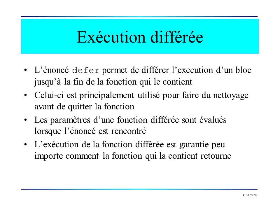 Exécution différée CSI2520 func CopierFichier(dstN, srcN string) (ecrit int64, err error) { src, err := os.Open(srcN) if err != nil { return } defer src.Close() dst, err := os.Create(dstN) if err != nil { return } defer dst.Close() return io.Copy(dst, src) }