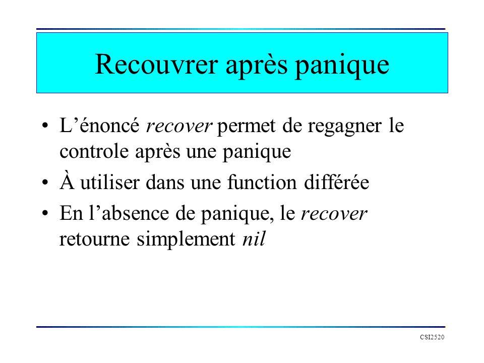 Lénoncé recover CSI2520 func main() { fmt.Println( Debut ) defer func() { if r := recover(); r != nil { fmt.Printf( Une erreur dans ce package: %v , r) } }() var desMots []string traite(desMots) fmt.Println( Fin ) }