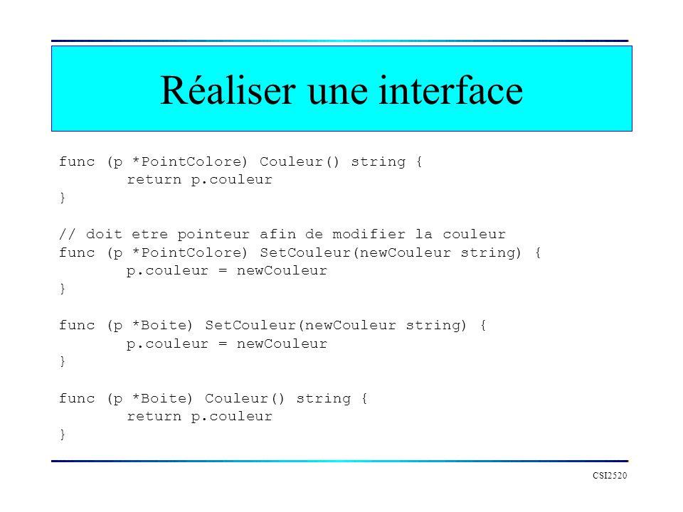 Réaliser une interface CSI2520 func (p *PointColore) Couleur() string { return p.couleur } // doit etre pointeur afin de modifier la couleur func (p *