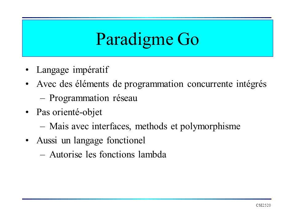 Paradigme Go Langage impératif Avec des éléments de programmation concurrente intégrés –Programmation réseau Pas orienté-objet –Mais avec interfaces,