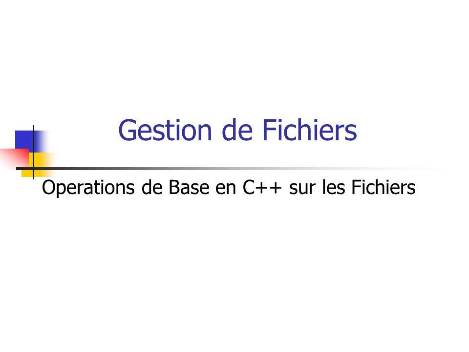 Gestion de Fichiers Operations de Base en C++ sur les Fichiers