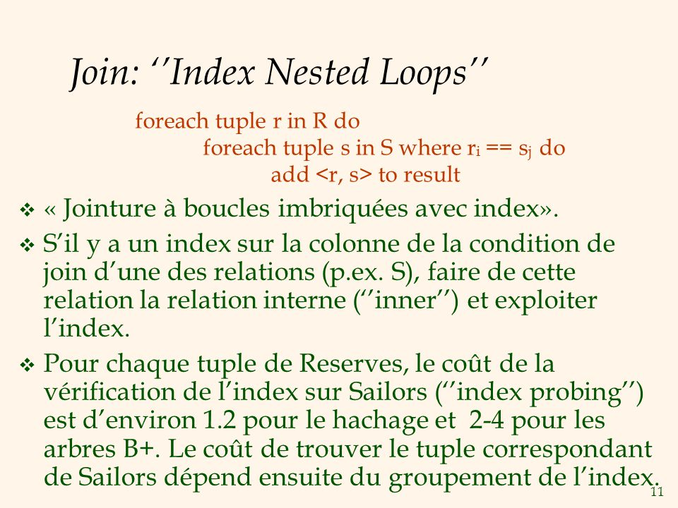 11 Join: Index Nested Loops « Jointure à boucles imbriquées avec index». Sil y a un index sur la colonne de la condition de join dune des relations (p