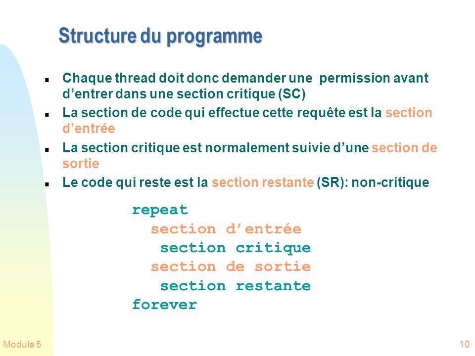 Module 510 Structure du programme n Chaque thread doit donc demander une permission avant dentrer dans une section critique (SC) n La section de code