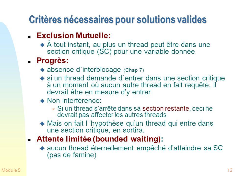 Module 512 Critères nécessaires pour solutions valides n Exclusion Mutuelle: u À tout instant, au plus un thread peut être dans une section critique (