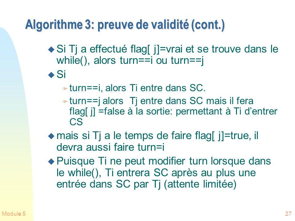 Module 527 Algorithme 3: preuve de validité (cont.) u Si Tj a effectué flag[ j]=vrai et se trouve dans le while(), alors turn==i ou turn==j u Si F tur