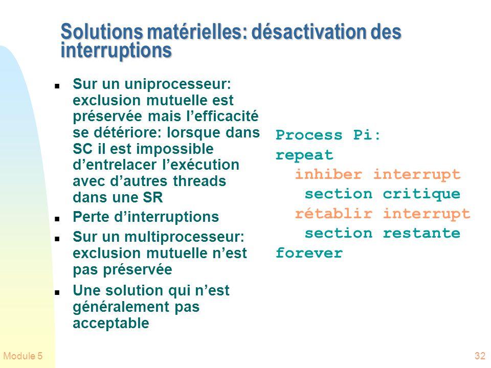 Module 532 Solutions matérielles: désactivation des interruptions n Sur un uniprocesseur: exclusion mutuelle est préservée mais lefficacité se détério