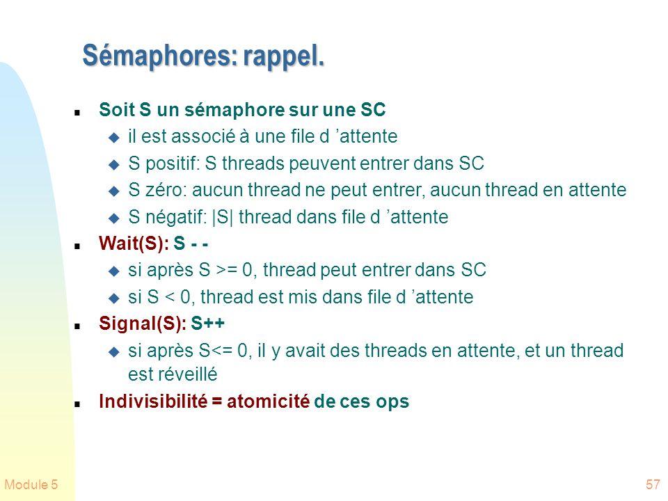 Module 557 Sémaphores: rappel. n Soit S un sémaphore sur une SC u il est associé à une file d attente u S positif: S threads peuvent entrer dans SC u