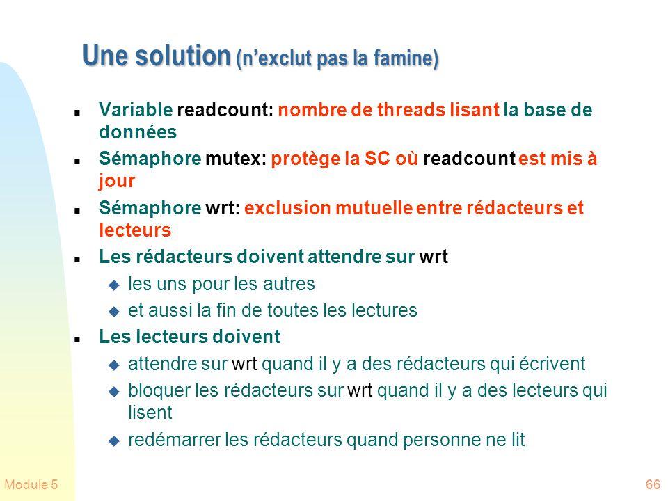 Module 566 Une solution (nexclut pas la famine) n Variable readcount: nombre de threads lisant la base de données n Sémaphore mutex: protège la SC où