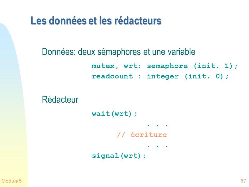 Module 567 Les données et les rédacteurs Données: deux sémaphores et une variable mutex, wrt: semaphore (init. 1); readcount : integer (init. 0); Réda