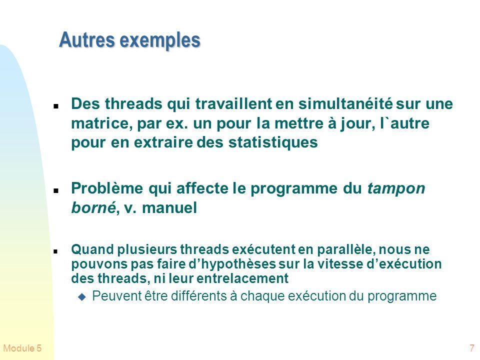 Module 57 Autres exemples n Des threads qui travaillent en simultanéité sur une matrice, par ex. un pour la mettre à jour, l`autre pour en extraire de