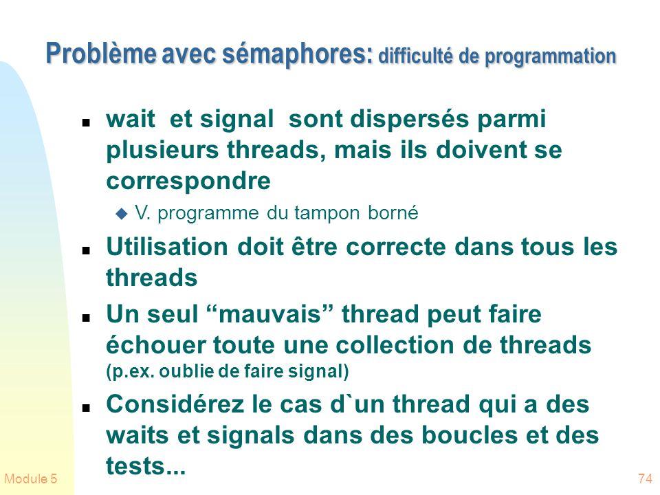 Module 574 Problème avec sémaphores: difficulté de programmation n wait et signal sont dispersés parmi plusieurs threads, mais ils doivent se correspo