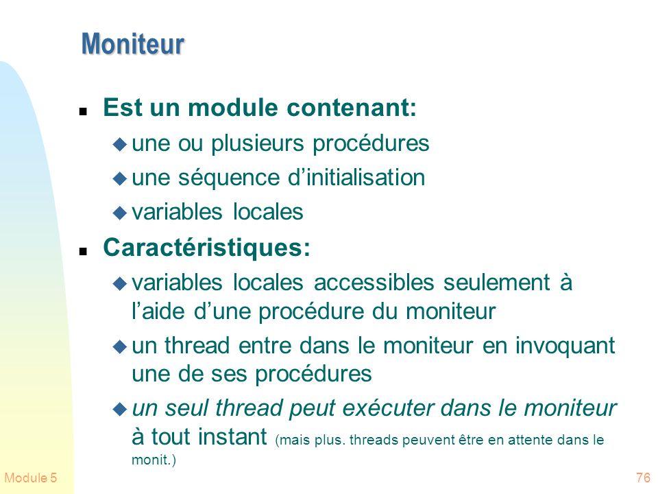 Module 576 Moniteur n Est un module contenant: u une ou plusieurs procédures u une séquence dinitialisation u variables locales n Caractéristiques: u