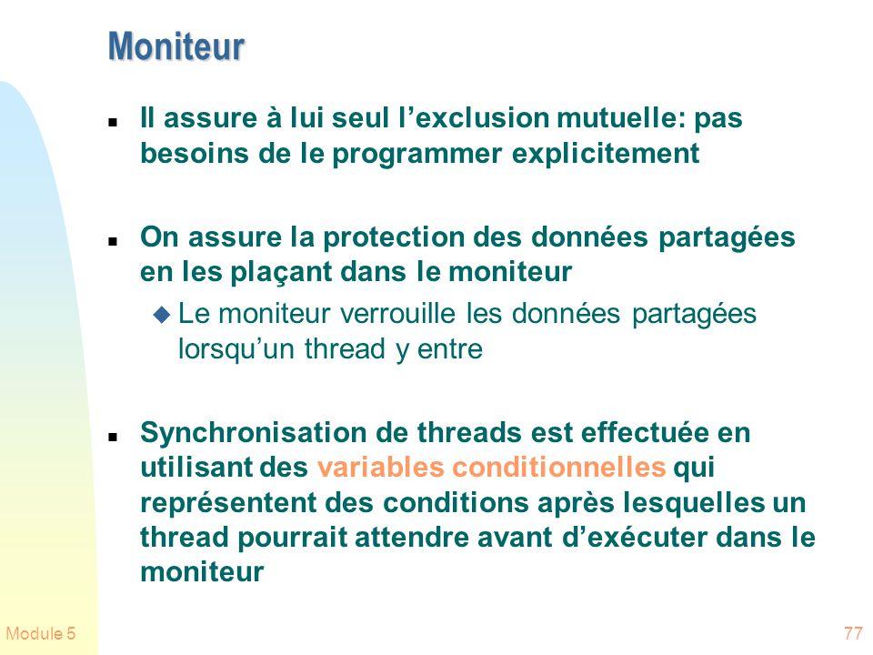 Module 577 Moniteur n Il assure à lui seul lexclusion mutuelle: pas besoins de le programmer explicitement n On assure la protection des données parta