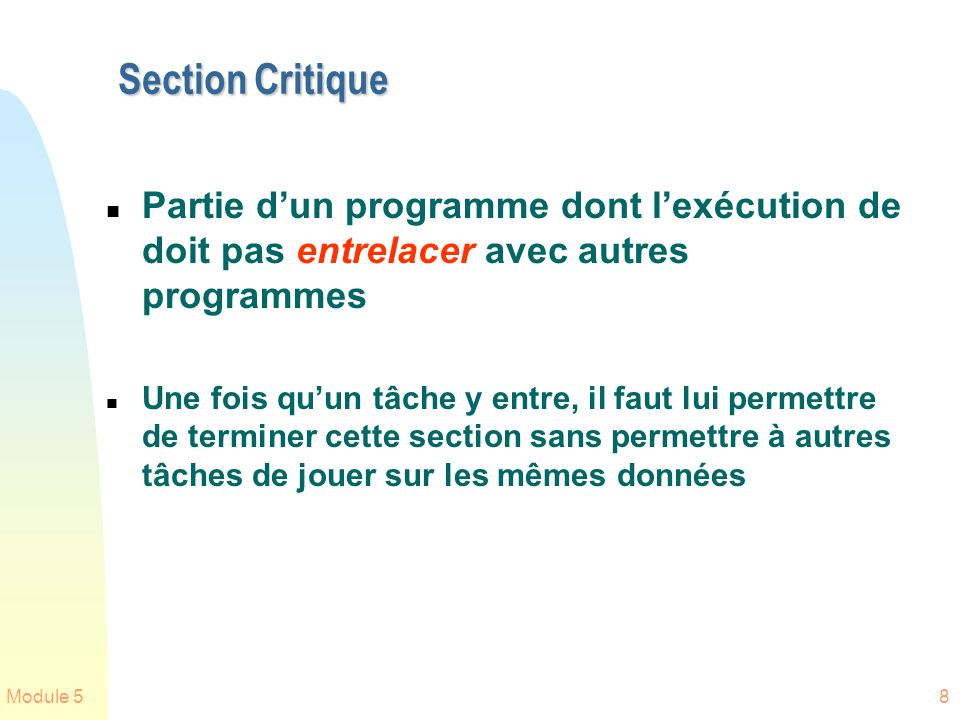 Module 58 Section Critique n Partie dun programme dont lexécution de doit pas entrelacer avec autres programmes n Une fois quun tâche y entre, il faut