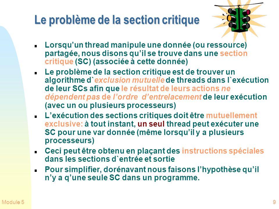 Module 59 Le problème de la section critique n Lorsquun thread manipule une donnée (ou ressource) partagée, nous disons quil se trouve dans une sectio