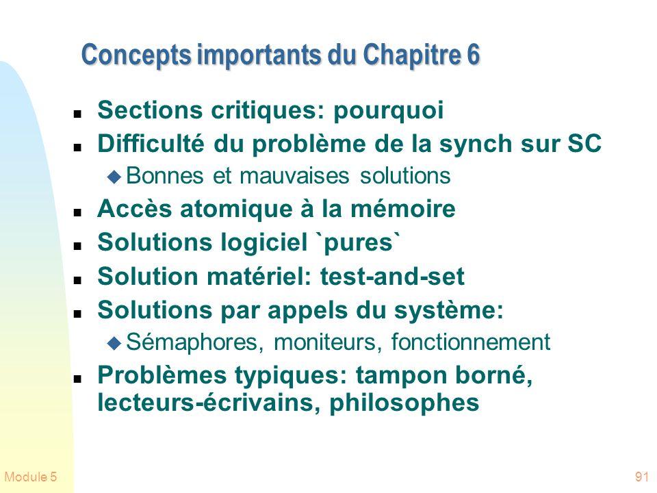 Module 591 Concepts importants du Chapitre 6 n Sections critiques: pourquoi n Difficulté du problème de la synch sur SC u Bonnes et mauvaises solution