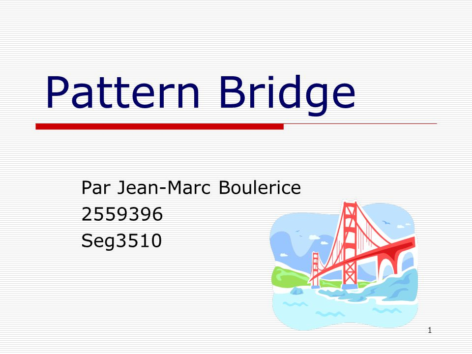 1 Pattern Bridge Par Jean-Marc Boulerice 2559396 Seg3510