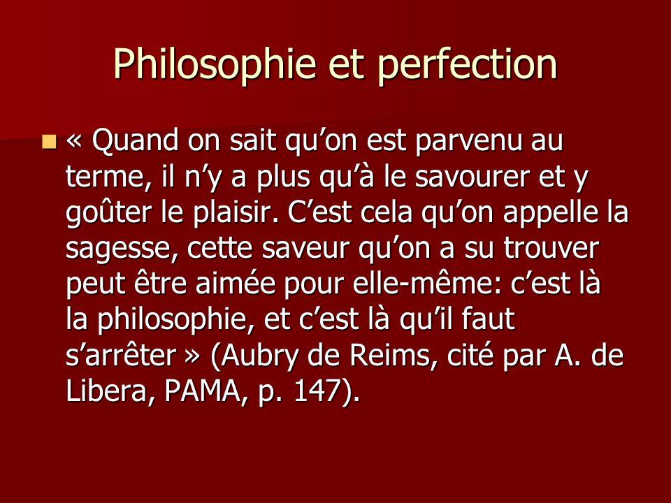 Philosophie et perfection « Quand on sait quon est parvenu au terme, il ny a plus quà le savourer et y goûter le plaisir.