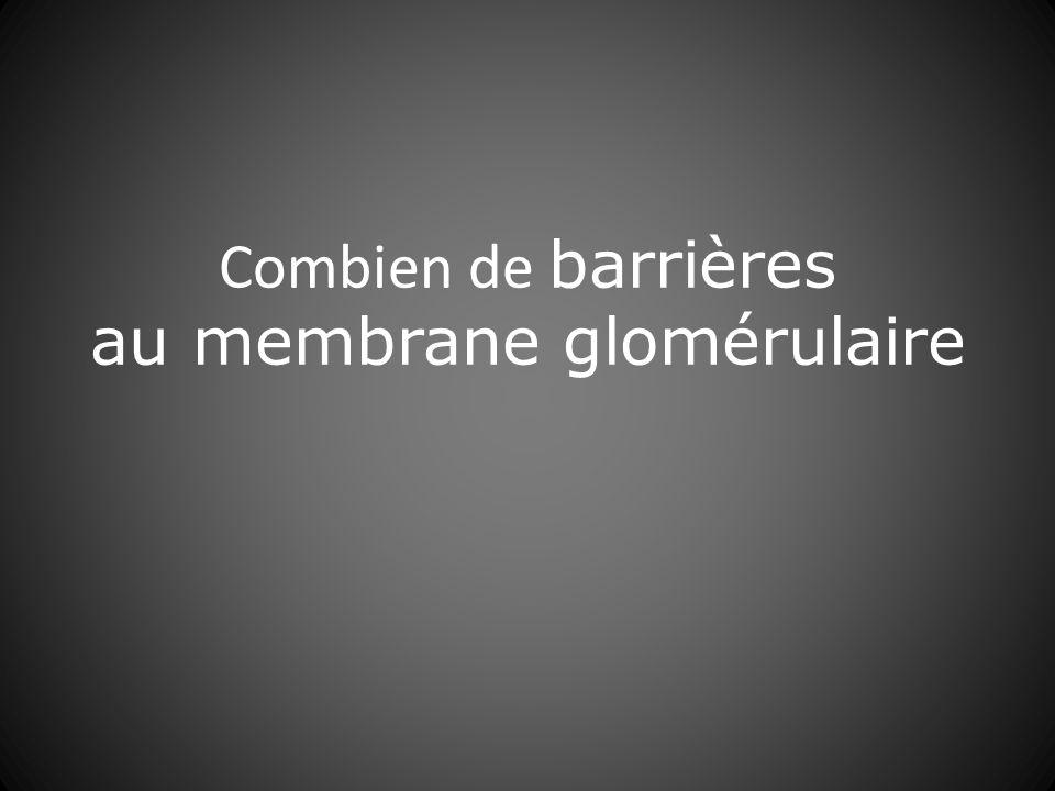 Combien de barrières au membrane glomérulaire